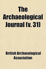 The Archaeological Journal Volume 31 af British Archaeological Association