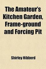 The Amateur's Kitchen Garden, Frame-Ground and Forcing Pit af Shirley Hibberd, James Shirley Hibberd