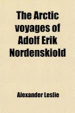 The Arctic Voyages of Adolf Erik Nordenskiold; 1858-1879 af Alexander Leslie
