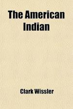 The American Indian; An Introduction to the Anthropology of the New World af Clark Wissler