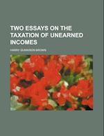 Two Essays on the Taxation of Unearned Incomes af Harry Gunnison Brown