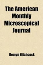 The American Monthly Microscopical Journal (Volume 22) af Romyn Hitchcock, Chas W. Smiley