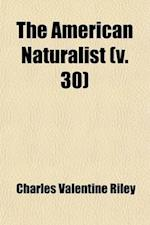 The American Naturalist Volume 30 af Charles Valentine Riley, Essex Institute