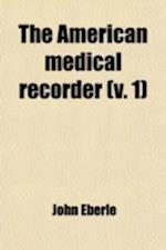 The American Medical Recorder (Volume 1) af John Eberle