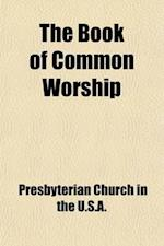 The Book of Common Worship af Presbyterian Church In The Assembly, Presbyterian Church in the U. S. a.