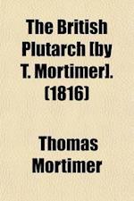 The British Plutarch [By T. Mortimer]. af Thomas Mortimer