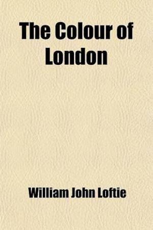 Bog, paperback The Colour of London; Historic, Personal, & Local af William John Loftie