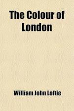 The Colour of London; Historic, Personal, & Local af William John Loftie