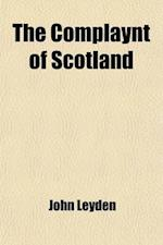 The Complaynt of Scotland; Written in 1548. with a Preliminary Dissertation, and Glossary af John Leyden