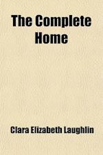 The Complete Home af Clara Elizabeth Laughlin