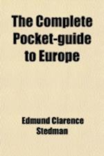 The Complete Pocket-Guide to Europe af Thomas Lathrop Stedman, Edmund Clarence Stedman