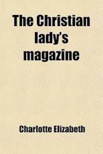 The Christian Lady's Magazine Volume 19 af Charlotte Elizabeth