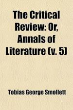 The Critical Review, Or, Annals of Literature (Volume 5) af Tobias George Smollett