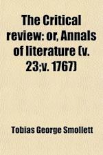 The Critical Review (Volume 23; V. 1767); Or, Annals of Literature af Tobias George Smollett