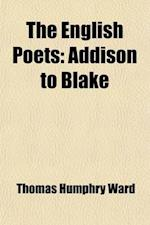 The English Poets (Volume 3); Addison to Blake af Thomas Humphry Ward
