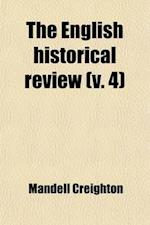 The English Historical Review (Volume 4) af Mandell Creighton