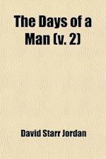 The Days of a Man (Volume 2); Being Memories of a Naturalist, Teacher, and Minor Prophet of Democracy af David Starr Jordan