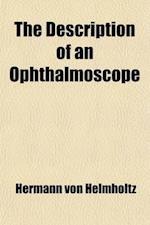 The Description of an Ophthalmoscope; Being an English Translation of Von Helmholtz's Beschreibung Eines Augenspiegels (Berlin, 1851) af Hermann Von Helmholtz