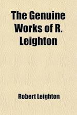 The Genuine Works of R. Leighton Volume 3; With a Preface by Philip Doddridge to Which Is Now Prefixed, the Life of the Author af Robert Leighton