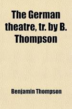 The German Theatre, Tr. by B. Thompson af Benjamin Thompson