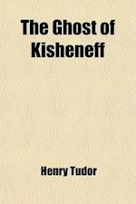 The Ghost of Kisheneff; And Other Poems af Henry Tudor