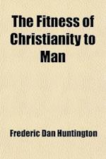 The Fitness of Christianity to Man af Frederic Dan Huntington