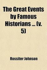 The Great Events by Famous Historians (Volume 5) af Rossiter Johnson