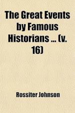 The Great Events by Famous Historians (Volume 16) af Charles Francis Horne, Rossiter Johnson