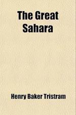 The Great Sahara; Wanderings South of the Atlas Mountains. Wanderings South of the Atlas Mountains af Henry Baker Tristram
