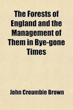 The Forests of England, and the Management of Them in Bye-Gone Times af John Croumbie Brown