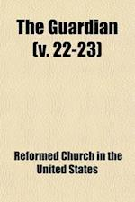 The Guardian Volume 22-23 af Reformed Church In The United States