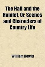 The Hall and the Hamlet; Or, Scenes and Characters of Country Life af William Howitt