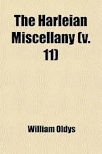 The Harleian Miscellany (Volume 11); A Collection of Scarce, Curious, and Entertaining Pamphlets and Tracts, as Well in Manuscript as in Print af William Oldys