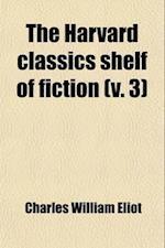 The Harvard Classics Shelf of Fiction, Volume 3 (Volume 3) af Charles William Eliot