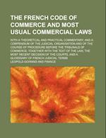 The French Code of Commerce and Most Usual Commercial Laws; With a Theoretical and Practical Commentary, and a Compendium of the Judicial Organisation af Leopold Goirand