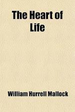 The Heart of Life af William Hurrell Mallock
