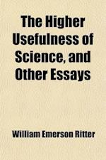 The Higher Usefulness of Science, and Other Essays af William Emerson Ritter