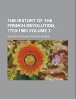 The History of the French Revolution, 1789-1800 Volume 3 af Adolphe Thiers