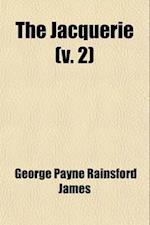 The Jacquerie (Volume 2); A Novel af George Payne Rainsford James