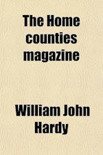 The Home Counties Magazine Volume 8; Devoted to the Topography of London, Middlesex, Essex, Herts, Bucks, Berks, Surrey, Kent and Sussex af William John Hardy