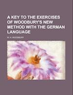A Key to the Exercises of Woodbury's New Method with the German Language af W. H. Woodbury