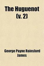 The Huguenot (Volume 2); A Tale of the French Protestants af George Payne Rainsford James