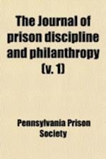 The Journal of Prison Discipline and Philanthropy (Volume 1) af Pennsylvania Prison Society