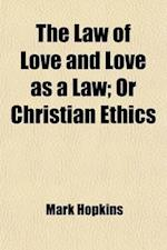 The Law of Love and Love as a Law; Or Christian Ethics af Mark Hopkins
