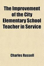 The Improvement of the City Elementary School Teacher in Service af Charles Russell