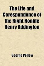 The Life and Corespondence of the Right Honble Henry Addington (Volume 2); First Viscount Sidmouth af George Pellew