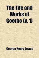 The Life and Works of Goethe (Volume 1); With Sketches of His Age and Contemporaries, from Published and Unpublished Sources af George Henry Lewes