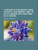 A History of Philosophy, from Thales to the Present Time. Tr. by G.S. Morris, with Additions by N. Porter af Friedrich Ueberweg