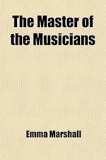 The Master of the Musicians; A Story of Handel's Days af Emma Marshall