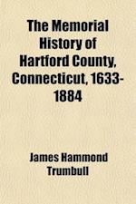 The Memorial History of Hartford County, Connecticut, 1633-1884 Volume 1 af James Hammond Trumbull, J. Hammond Trumbull